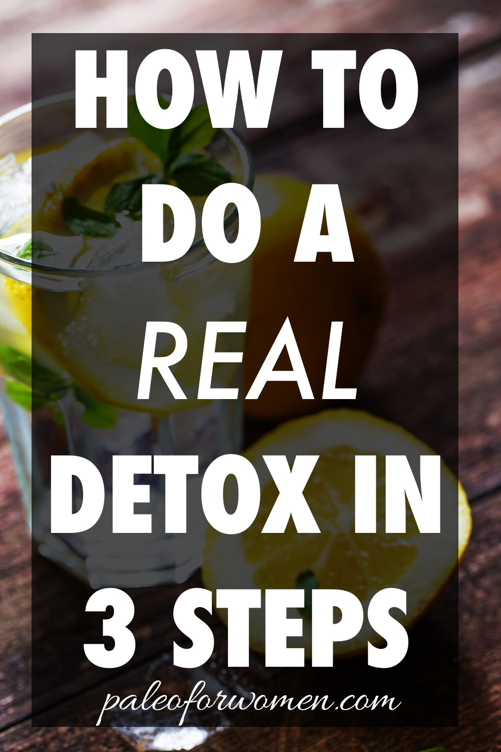 How to Do a REAL Detox in 3 Steps - Paleo for Women