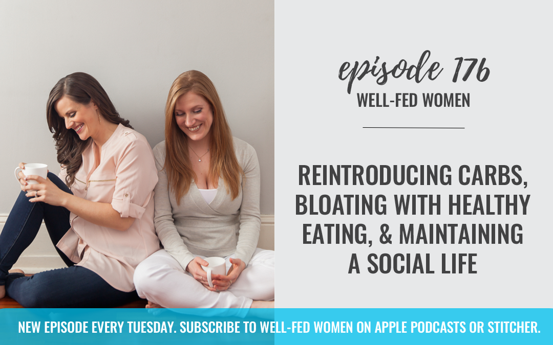 #176: Reintroducing Carbs, Bloating with Healthy Eating, & Maintaining a Social Life