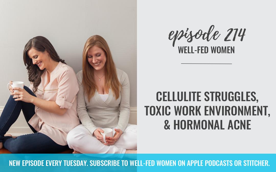 #214: Cellulite Struggles, Toxic Work Environment, & Hormonal Acne