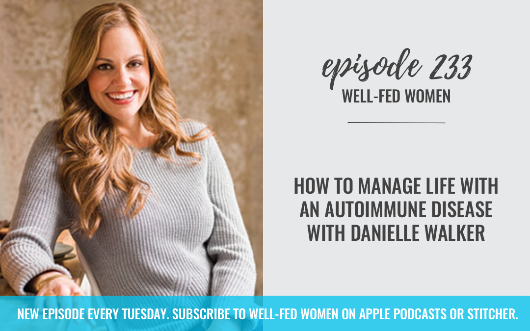 #233: How to Manage Life with an Autoimmune Disease with Danielle Walker