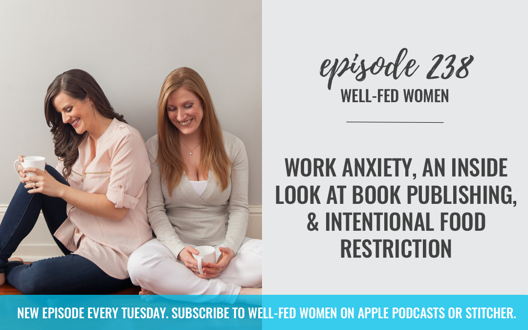 #238: Work Anxiety, An Inside Look at Book Publishing, & Intentional Food Restriction