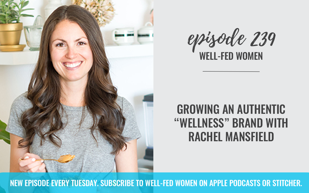 "#239: Growing an Authentic ""Wellness"" Brand with Rachel Mansfield"