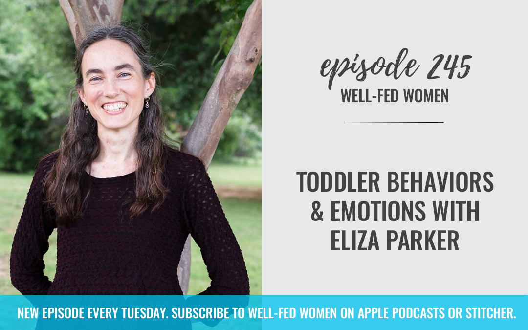 #245: Toddler Behaviors and Emotions with Eliza Parker