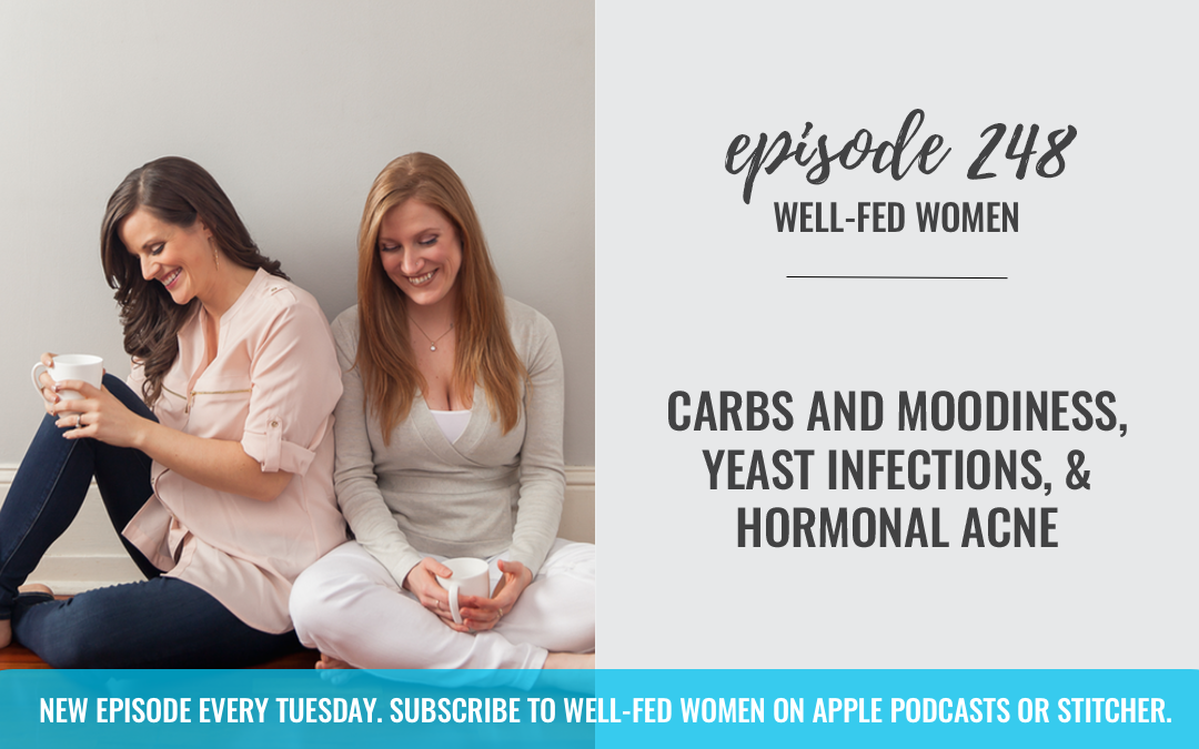 #248: Carbs and Moodiness, Yeast Infections, & Hormonal Acne