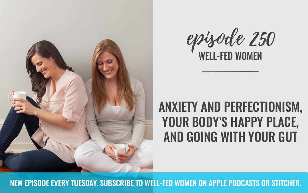 #250 Anxiety and Perfectionism, Your Body's Happy Place, & Going With Your Gut
