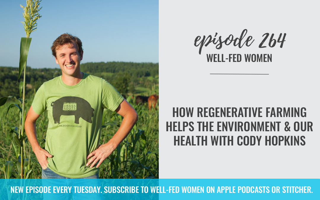 How Regenerative Farming Helps the Environment and Our Health with Cody Hopkins