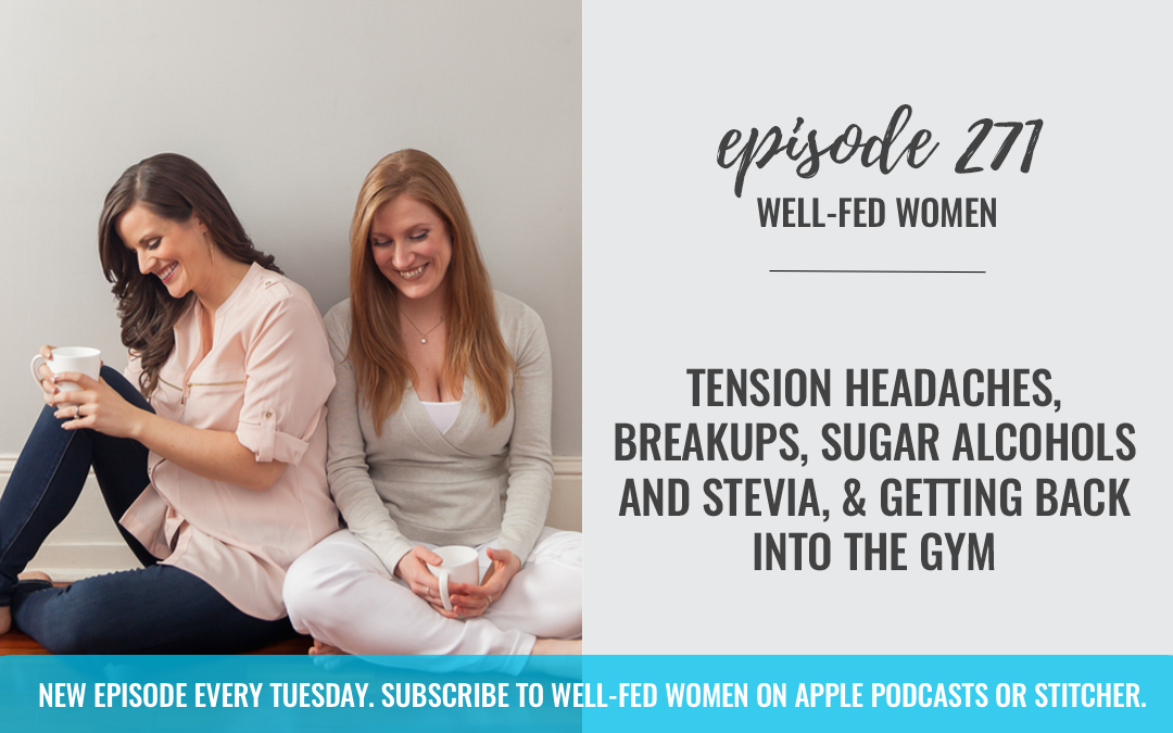 Tension Headaches, Breakups, Sugar Alcohols and Stevia, & Getting Back into the Gym
