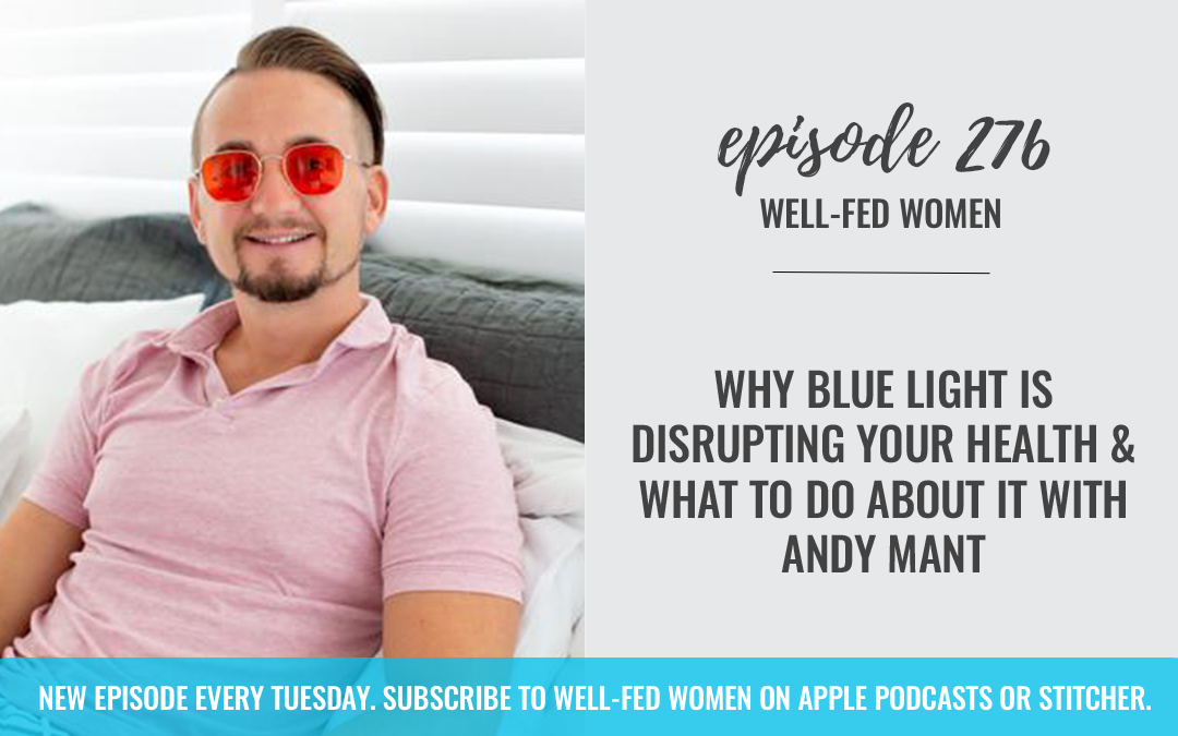 Why Blue Light is Disrupting Your Health & What to Do About It with Andy Mant