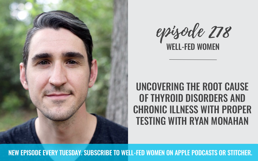 Uncovering the Root Cause of Thyroid Disorders and Chronic Illness with Proper Testing with Ryan Monahan