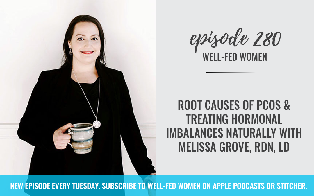 Root Causes of PCOS and Treating Hormonal Imbalances Naturally with Melissa Grove, RDN, LD