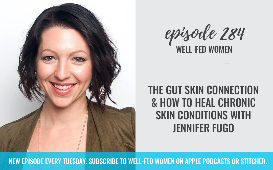 The Gut Skin Connection and How to Heal Chronic Skin Conditions with Jennifer Fugo