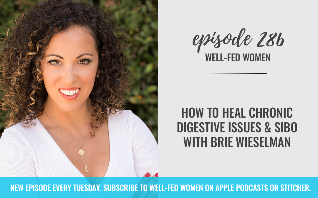 How to Heal Chronic Digestive Issues and SIBO with Brie Wieselman