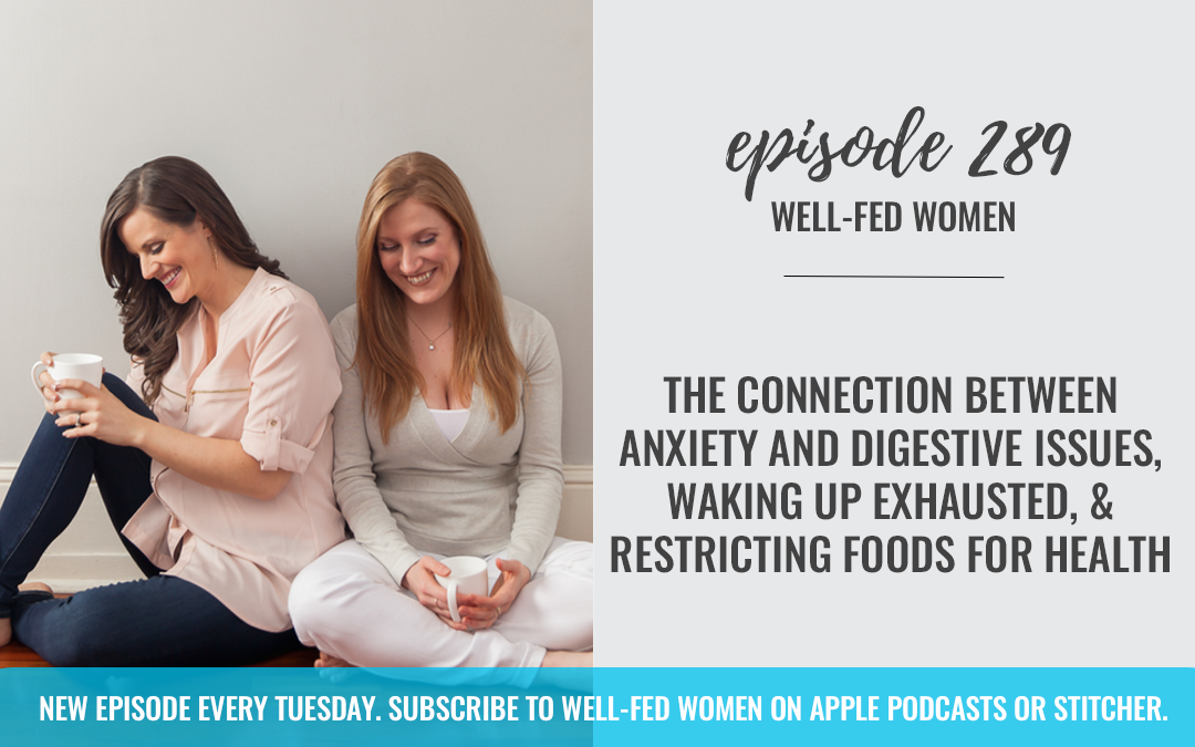 The Connection Between Anxiety and Digestive Issues, Waking Up Exhausted, & Restricting Foods for Health