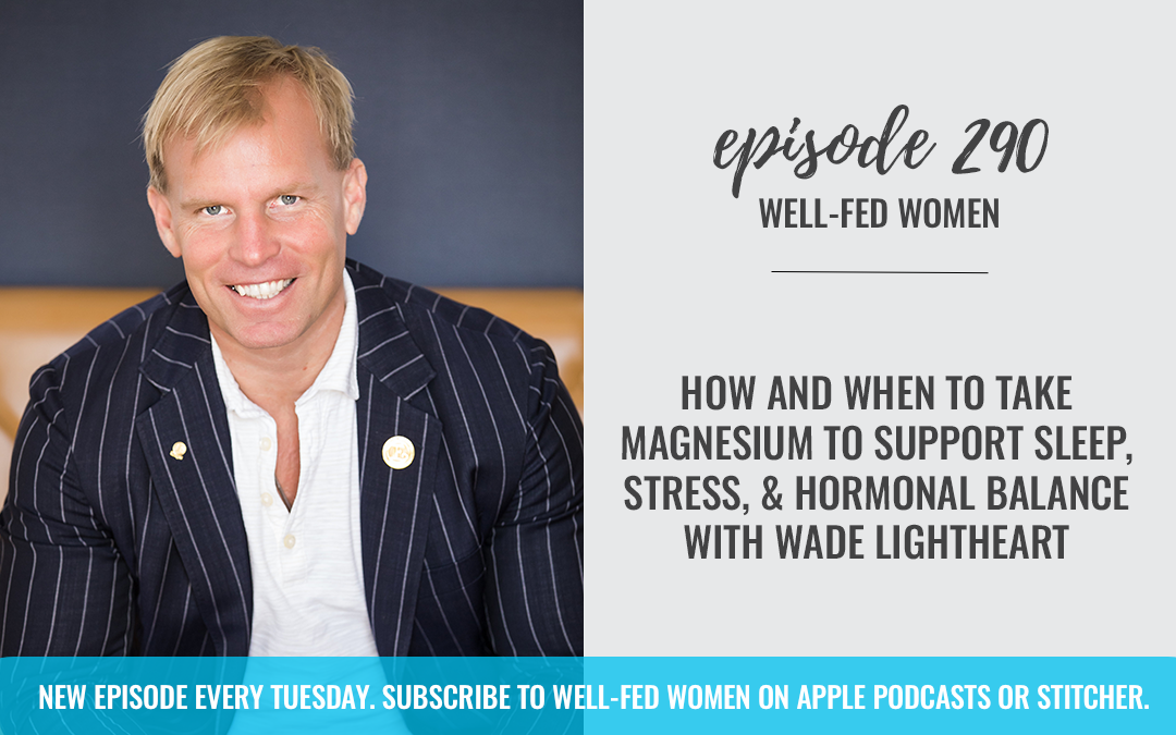 How and When to Take Magnesium to Support Sleep, Stress, and Hormonal Balance with Wade Lightheart