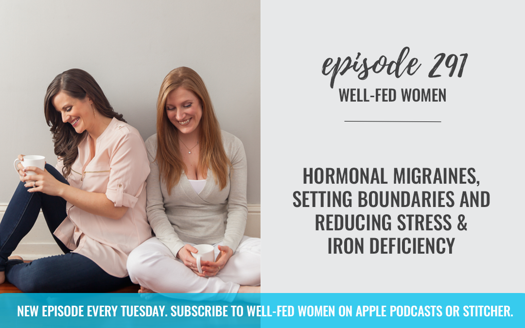 Hormonal Migraines, Setting Boundaries and Reducing Stress, & Iron Deficiency