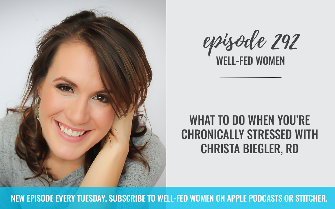 What to Do When You're Chronically Stressed with Christa Biegler, RD
