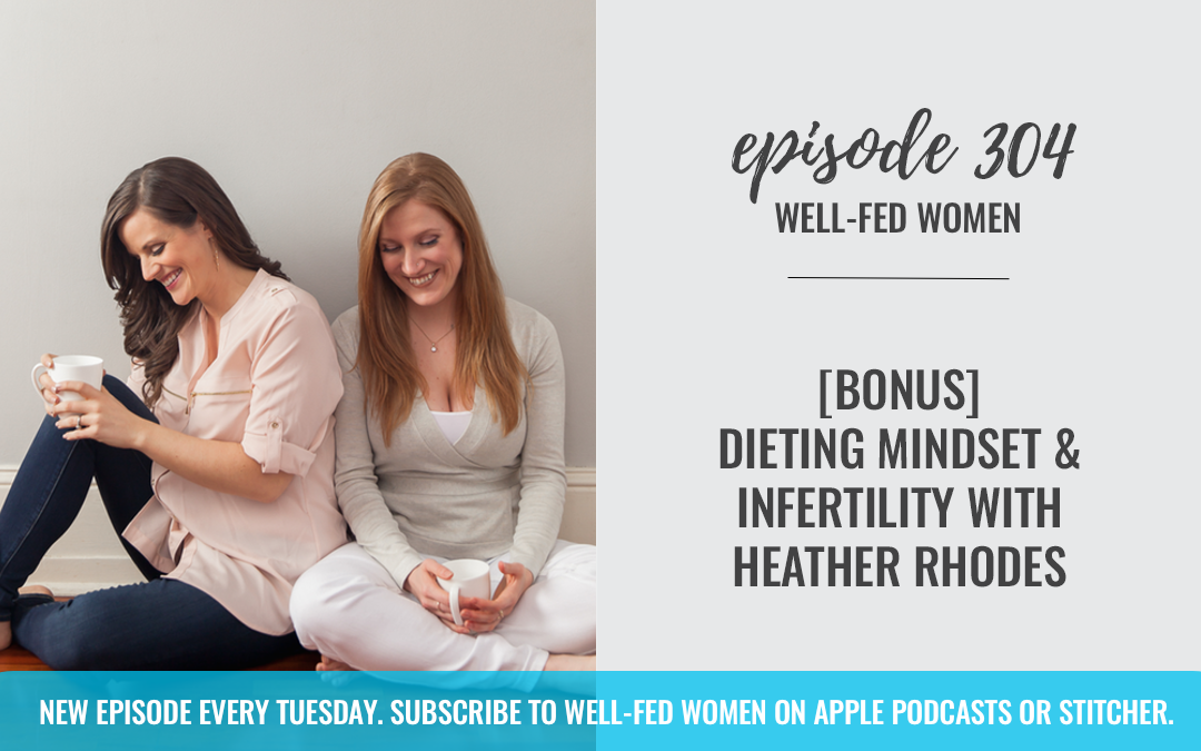 [Bonus] Dieting Mindset and Infertility with Heather Rhodes