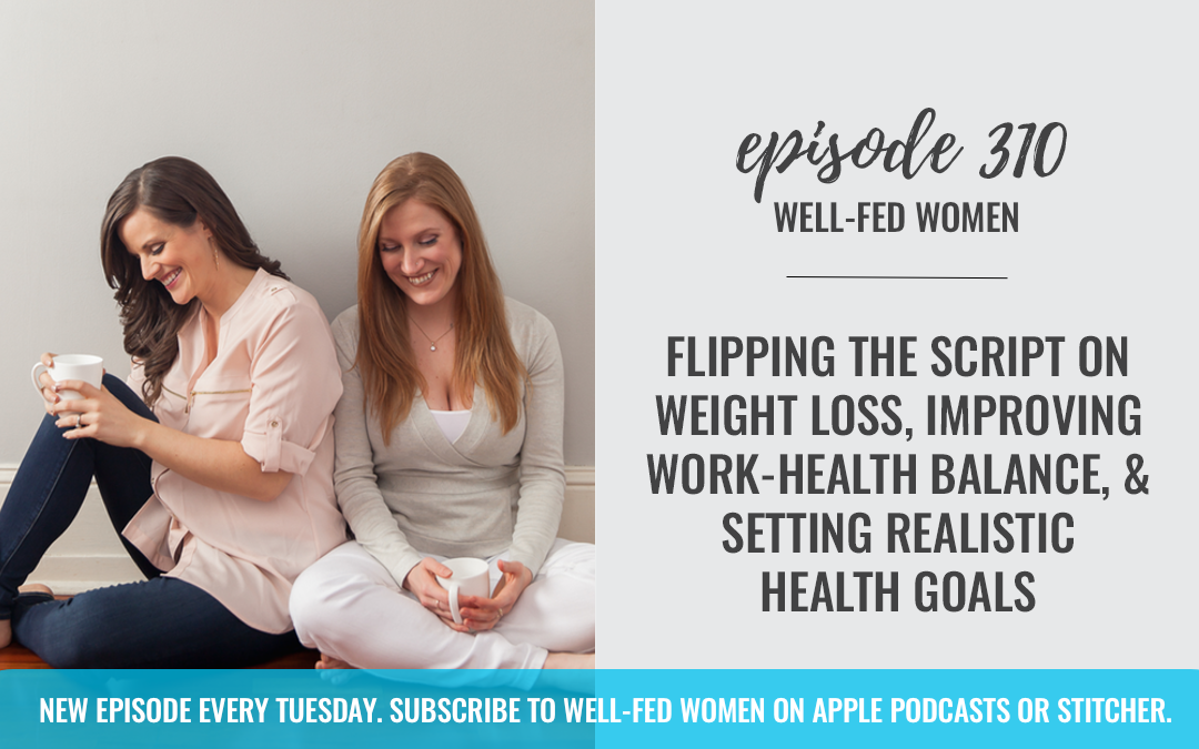 Flipping the Script on Weight Loss, Improving Work-Health Balance, & Setting Realistic Goals