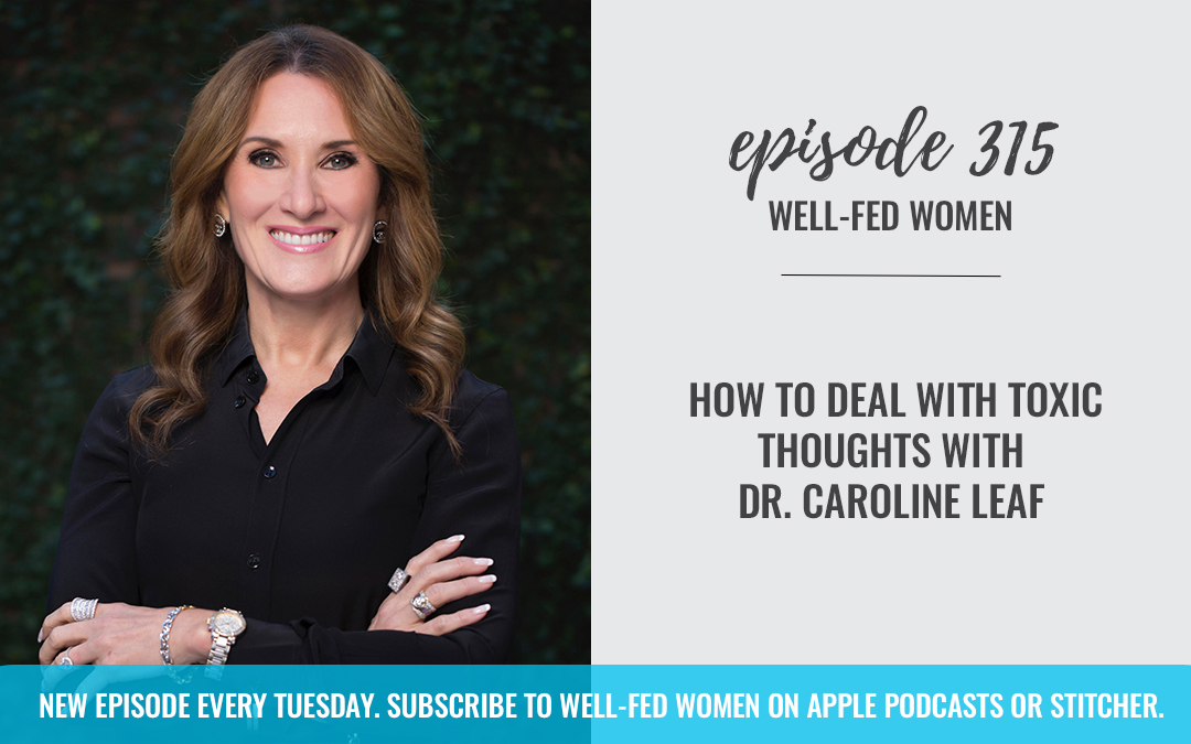How to Deal with Toxic Thoughts with Dr. Caroline Leaf