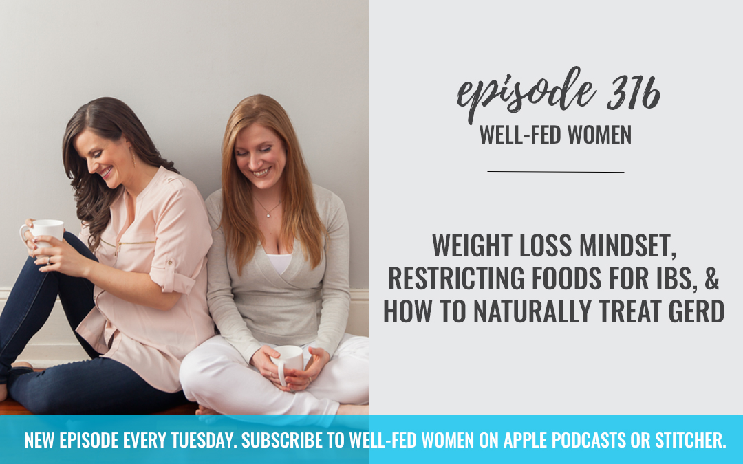 Weight Loss Mindset, Restricting Foods for IBS, & How to Naturally Treat GERD