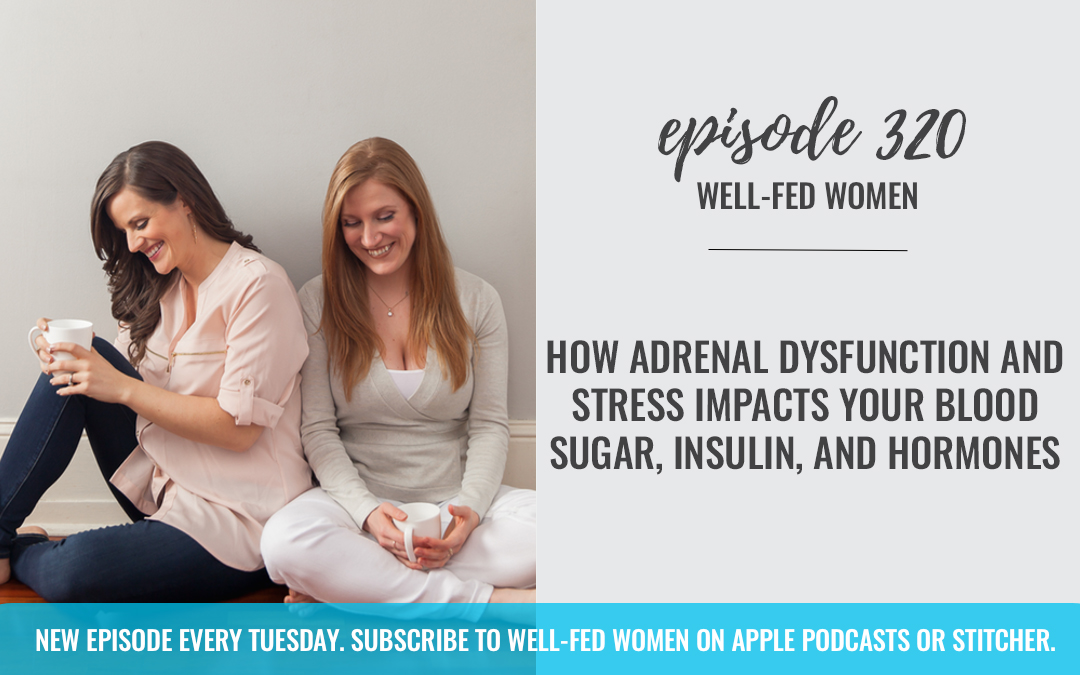How Adrenal Dysfunction and Stress Impacts Your Blood Sugar, Insulin, and Hormones