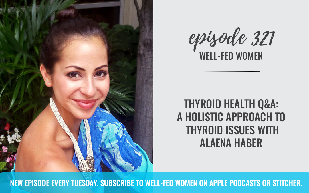 Thyroid Health Q&A: A Holistic Approach to Thyroid Issues with Alaena Haber