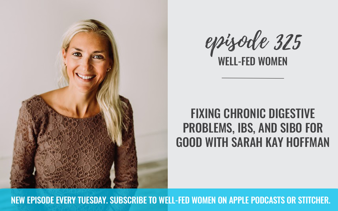 Fixing Chronic Digestive Problems, IBS, and SIBO For Good with Sarah Kay Hoffman