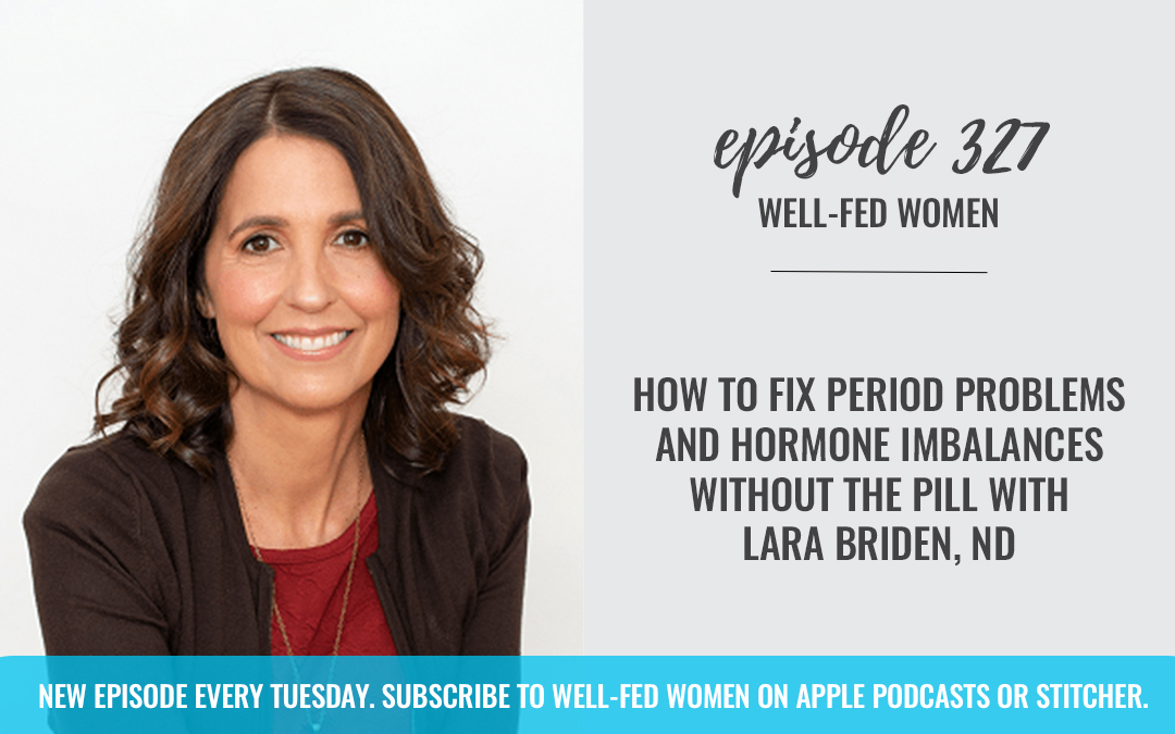 How to Fix Period Problems and Hormone Imbalances Without the Pill with Lara Briden, ND