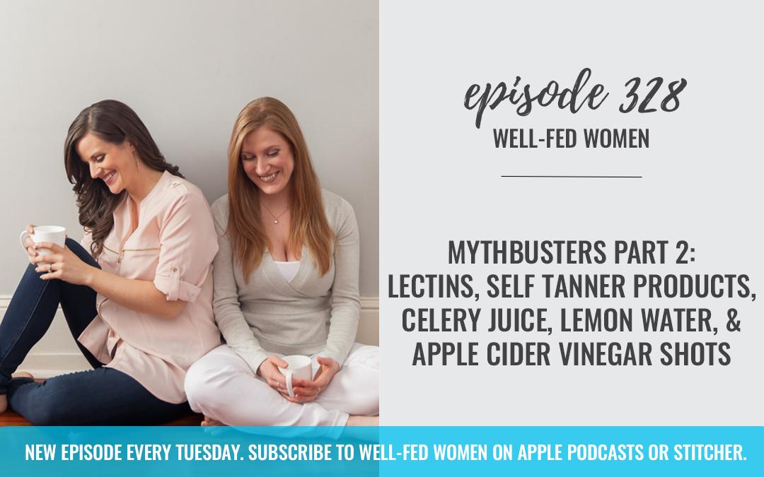 MythBusters Part 2: Lectins, Self Tanner Products, Celery Juice, Lemon Water, & Apple Cider Vinegar Shots