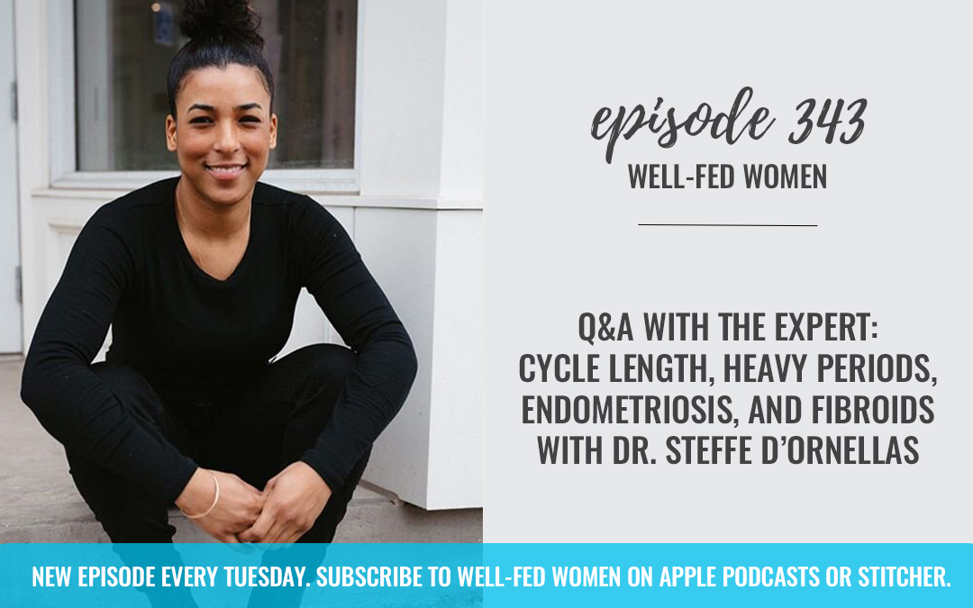 Q&A with the Expert: Cycle Length, Heavy Periods, Endometriosis, and Fibroids with Dr. Steffe D'Ornellas